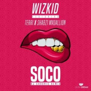 Wizkid - Soco Ft. ShabZi Madallion & Terri (DJ Chronic Re-Mix)